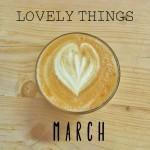 Lovely Things March 17