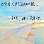 Improve your relationship...travel with friends Cover