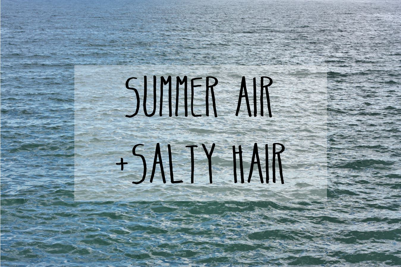 Summer Air and Salty Hair 1