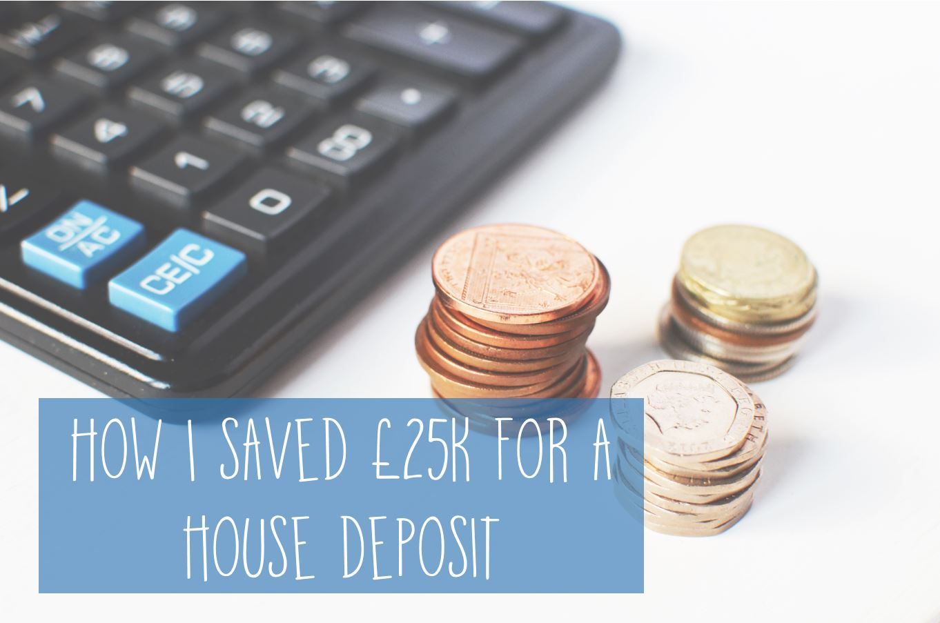 How I saved £25k for a house deposit