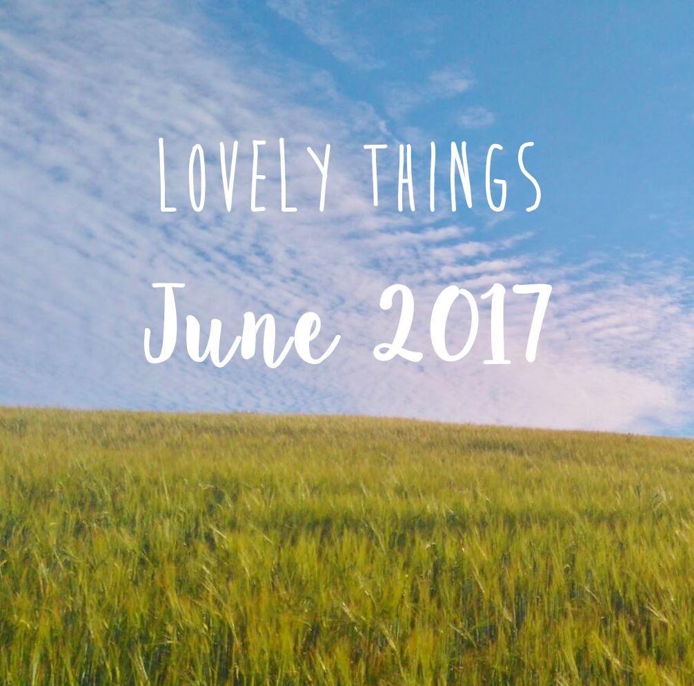 Lovely Things June 2017 1